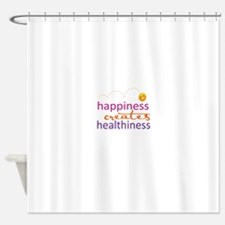 Happiness creates Healthiness Shower Curtain