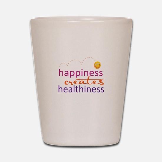 Happiness creates Healthiness Shot Glass