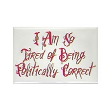 I Am So Tired of Being Politically Correct Magnets