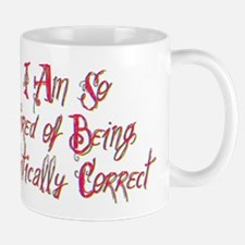 I Am So Tired of Being Politically Correct Mugs