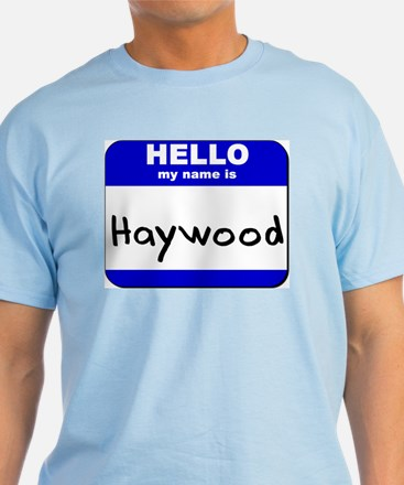 hello my name is haywood T-Shirt