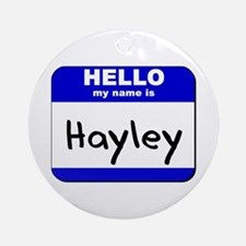 hello my name is hayley  Ornament (Round)
