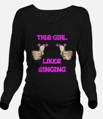 This Girl Likes Singing Long Sleeve Maternity T-Sh