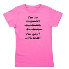 Im an Engineer Im Good at Math Girl's Tee