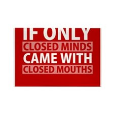 If Only Closed Minds Came with Closed Mouths Magne