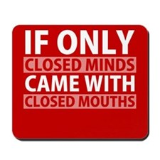 If Only Closed Minds Came with Closed Mouths Mouse