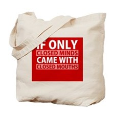 If Only Closed Minds Came with Closed Mouths Tote