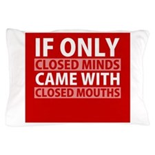 If Only Closed Minds Came with Closed Mouths Pillo
