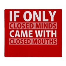 If Only Closed Minds Came with Closed Mouths Throw