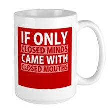 If Only Closed Minds Came with Closed Mouths Mugs