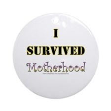 I Survived Motherhood Ornament (Round)