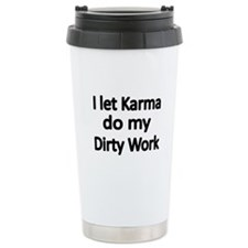 I let Karma do my Dirty Work Travel Mug