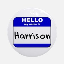 hello my name is harrison  Ornament (Round)