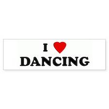 I Love DANCING Bumper Bumper Sticker