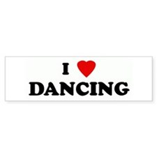 I Love DANCING Bumper Bumper Sticker