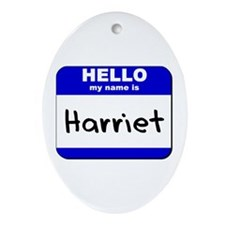hello my name is harriet  Oval Ornament