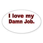 I love my Damn Job Sticker