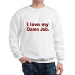 I love my Damn Job Sweatshirt
