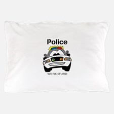 Funny Police We Fix Stupid Pillow Case