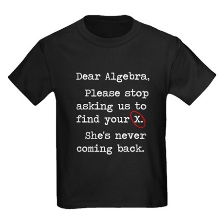 Dear Algebra Please Stop Asking Us To Find Your X