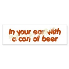 In Your Ear Bumper Bumper Sticker