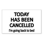 TODAY HAS BEEN CANCELLED,Im going back to bed Stic