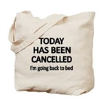 TODAY HAS BEEN CANCELLED,Im going back to bed Tote