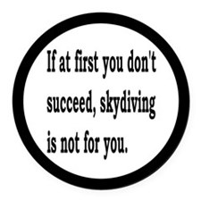 Skydiving Is Not For You Round Car Magnet