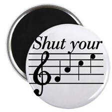Shut you face music Magnet