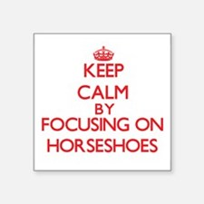 Keep calm by focusing on on Horseshoes Sticker