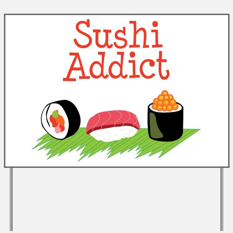 Sushi Addict Yard Sign