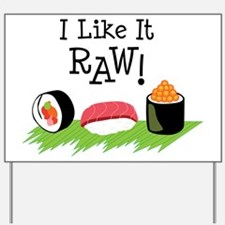 I Like It RAW! Yard Sign
