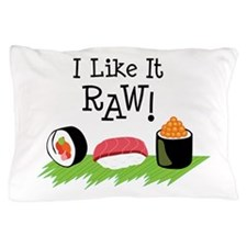 I Like It RAW! Pillow Case