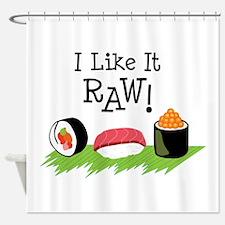 I Like It RAW! Shower Curtain