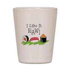 I Like It RAW! Shot Glass