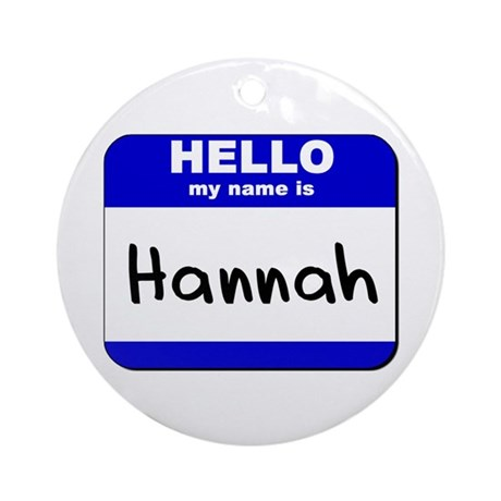 hello my name is hannah Ornament (Round)