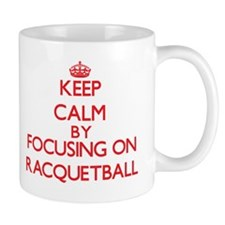 Keep calm by focusing on on Racquetball Mugs