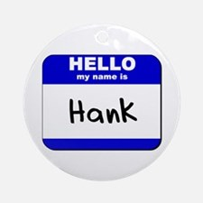 hello my name is hank  Ornament (Round)