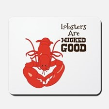 Lobsters Are WICKED GOOD Mousepad
