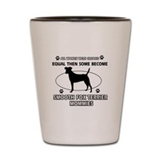 Smooth Fox Terrier mommy designs Shot Glass