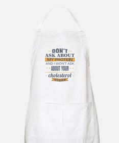 Dont Ask About My Protein Vegan Apron