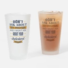 Dont Ask About My Protein Vegan Drinking Glass