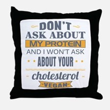 Dont Ask About My Protein Vegan Throw Pillow