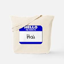 hello my name is hai Tote Bag