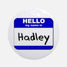 hello my name is hadley  Ornament (Round)