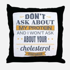 Dont Ask About My Protein Vegetarian Throw Pillow