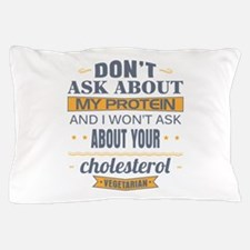 Dont Ask About My Protein Vegetarian Pillow Case
