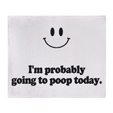 going to poop today Throw Blanket