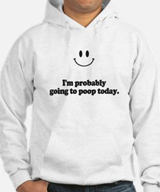 going to poop today Hoodie