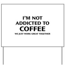 I'm Not Addicted To Coffee Yard Sign